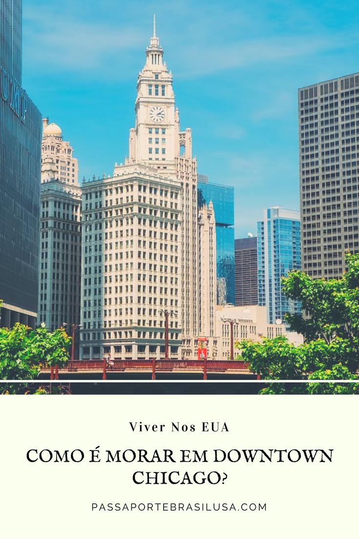 Como é morarm em Downtown Chicago Viver Nos EUA passaportebrasilusa.com