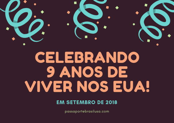 celebrando os 9 anos do blog Viver Nos EUA - Passaportebrasilusa.com